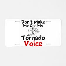 Dont make me use my Tornado Voice Aluminum License