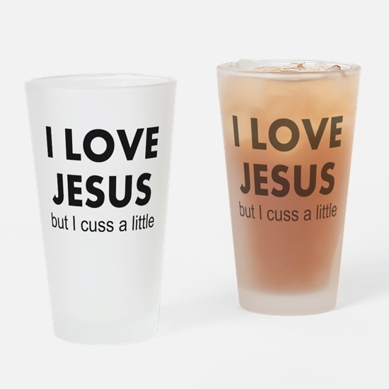 I Love Jesus but I cuss a little Drinking Glass