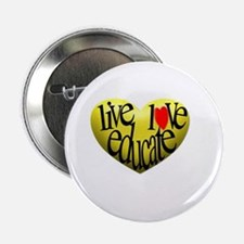 "Live Love Educate 2.25"" Button"