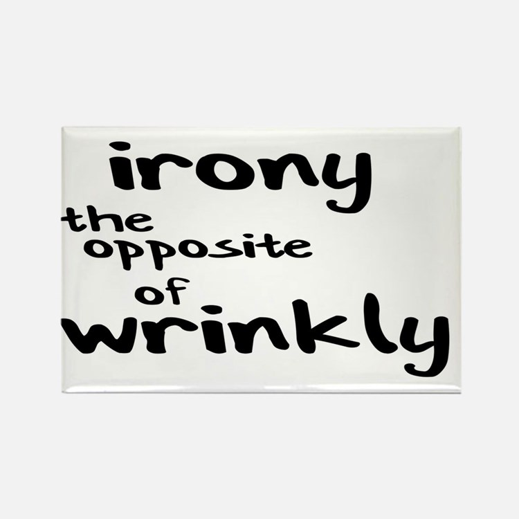 IRONY THE OPPOSITE OF WRINKLY Rectangle Magnet