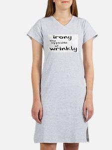 IRONY THE OPPOSITE OF WRINKLY Women's Nightshirt
