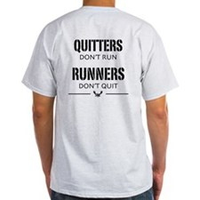 Quitters Don't Run - T-Shirt