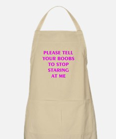 PLEASE TELL YOUR BOOBS TO STOP STARING AT ME Apron