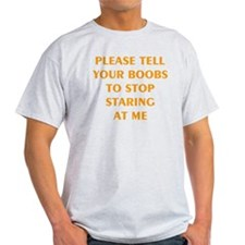 PLEASE TELL YOUR BOOBS TO STOP STARING AT T-Shirt