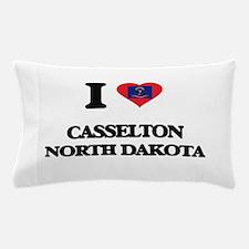 I love Casselton North Dakota Pillow Case