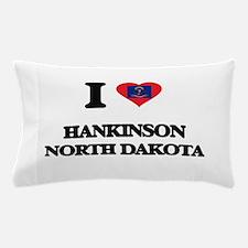 I love Hankinson North Dakota Pillow Case