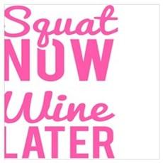 Squat Now Wine Later Poster