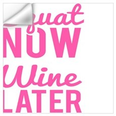Squat Now Wine Later Wall Decal