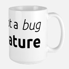 A feature is not a bug Mug