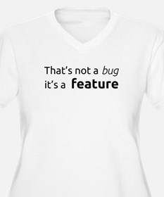 A feature is not a bug Plus Size T-Shirt