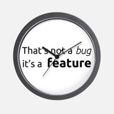 A feature is not a bug Wall Clock