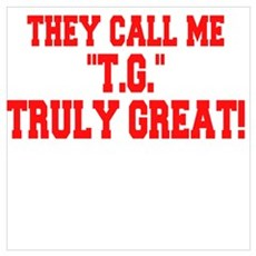 "Back home they call me ""T.G."" TRULY GREAT! Poster"