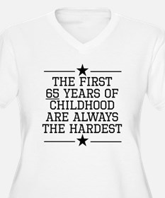 The First 65 Years Of Childhood Plus Size T-Shirt