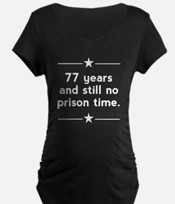 77 Years No Prison Time Maternity T-Shirt