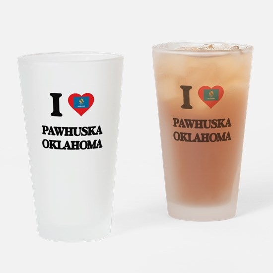 I love Pawhuska Oklahoma Drinking Glass