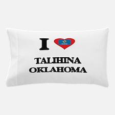 I love Talihina Oklahoma Pillow Case