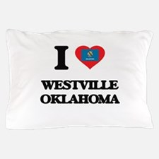 I love Westville Oklahoma Pillow Case