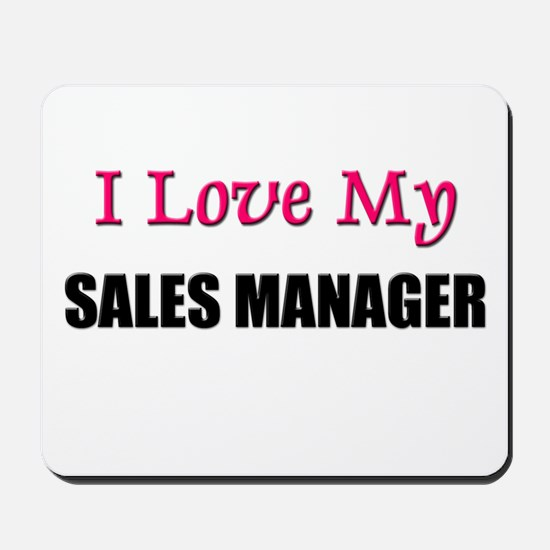 I Love My SALES MANAGER Mousepad