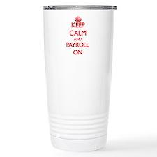 Keep Calm and Payroll O Travel Coffee Mug