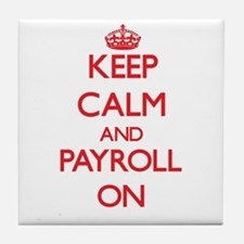Keep Calm and Payroll ON Tile Coaster