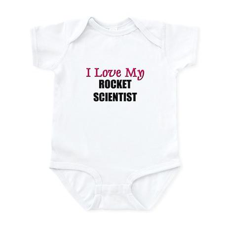 I Love My ROCKET SCIENTIST Infant Bodysuit