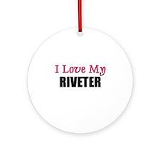 I Love My RIVETER Ornament (Round)
