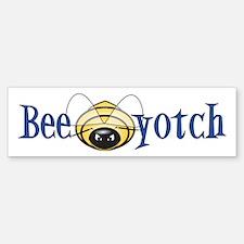 Bee-yotch Bumper Bumper Bumper Sticker