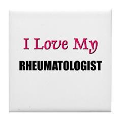 I Love My RHEUMATOLOGIST Tile Coaster