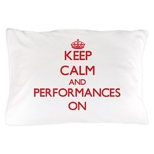 Keep Calm and Performances ON Pillow Case