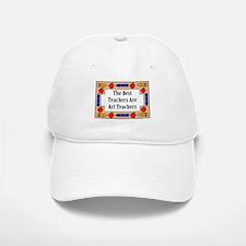 The Best Teachers Are Art Teachers Baseball Baseball Cap