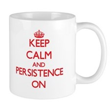 Keep Calm and Persistence ON Mugs
