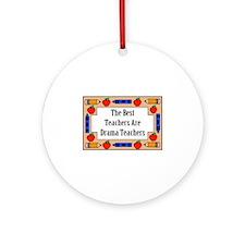 The Best Teachers Are Drama Teachers Ornament (Rou