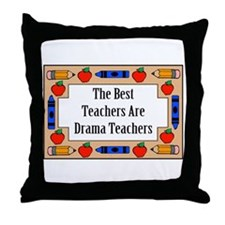 The Best Teachers Are Drama Teachers Throw Pillow