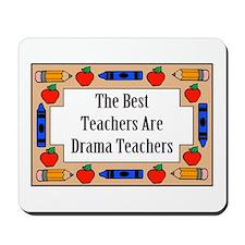 The Best Teachers Are Drama Teachers Mousepad