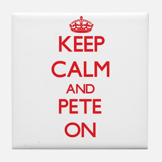 Keep Calm and Pete ON Tile Coaster