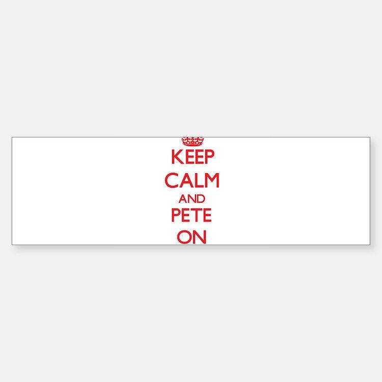 Keep Calm and Pete ON Bumper Bumper Bumper Sticker