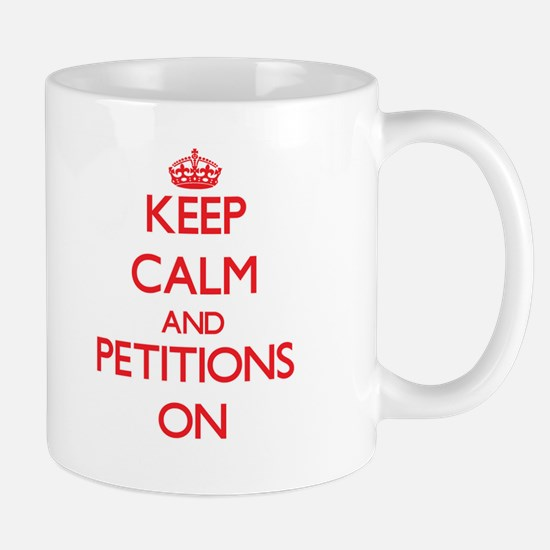 Keep Calm and Petitions ON Mugs