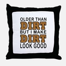 OLDER THAN DIRT Throw Pillow