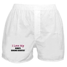 I Love My REMOTE SENSING SCIENTIST Boxer Shorts