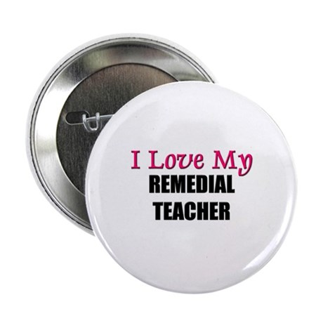 I Love My REMEDIAL TEACHER Button