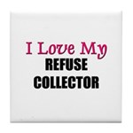 I Love My REFUSE COLLECTOR Tile Coaster