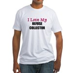 I Love My REFUSE COLLECTOR Fitted T-Shirt