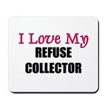 I Love My REFUSE COLLECTOR Mousepad
