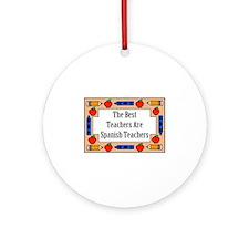 The Best Teachers Are Spanish Teachers Ornament (R