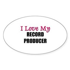 I Love My RECORD PRODUCER Oval Decal