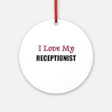 I Love My RECEPTIONIST Ornament (Round)