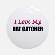 I Love My RAT CATCHER Ornament (Round)
