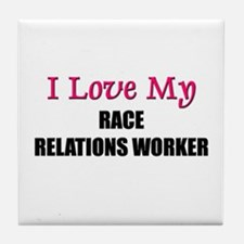 I Love My RACE RELATIONS WORKER Tile Coaster