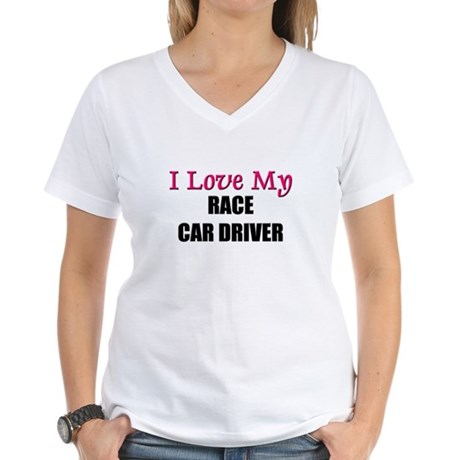 I love my race car driver women 39 s v neck t shirt i love my for Race car driver t shirts