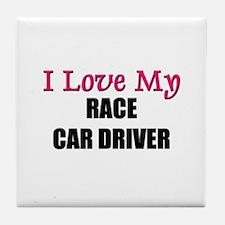 I Love My RACE CAR DRIVER Tile Coaster